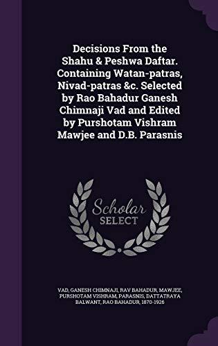 9781340823559: Decisions from the Shahu & Peshwa Daftar. Containing Watan-Patras, Nivad-Patras &C. Selected by Rao Bahadur Ganesh Chimnaji Vad and Edited by Purshotam Vishram Mawjee and D.B. Parasnis