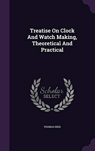 9781340824495: Treatise on Clock and Watch Making, Theoretical and Practical