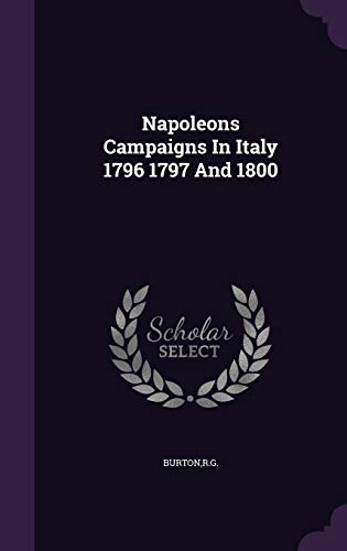 9781340825928: Napoleons Campaigns In Italy 1796 1797 And 1800