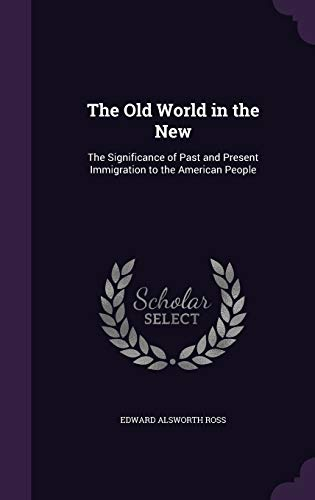 9781340826444: The Old World in the New: The Significance of Past and Present Immigration to the American People