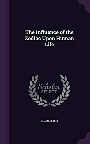 9781340827229: The Influence of the Zodiac Upon Human Life