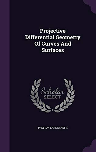 Projective Differential Geometry of Curves and Surfaces: Ernest Preston Lane