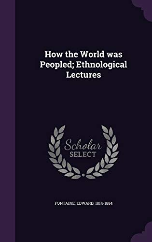 9781340834944: How the World Was Peopled; Ethnological Lectures