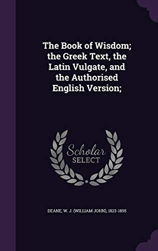 9781340839598: The Book of Wisdom; The Greek Text, the Latin Vulgate, and the Authorised English Version;