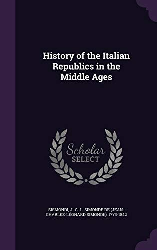 9781340840143: History of the Italian Republics in the Middle Ages