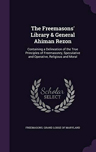 The Freemasons Library General Ahiman Rezon: Containing