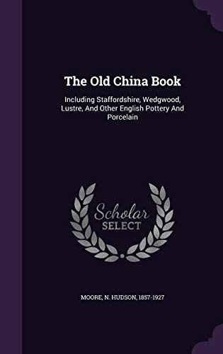9781340843182: The Old China Book: Including Staffordshire, Wedgwood, Lustre, and Other English Pottery and Porcelain