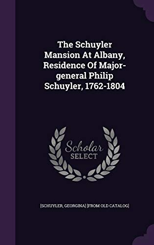 9781340844998: The Schuyler Mansion at Albany, Residence of Major-General Philip Schuyler, 1762-1804