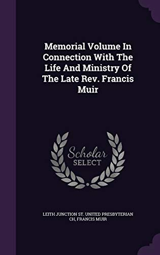 9781340855222: Memorial Volume In Connection With The Life And Ministry Of The Late Rev. Francis Muir