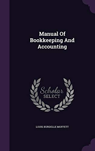 Manual of Bookkeeping and Accounting (Hardback): Louis Burdelle Moffett