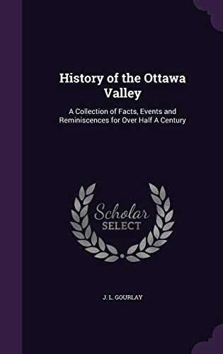 9781340856991: History of the Ottawa Valley: A Collection of Facts, Events and Reminiscences for Over Half a Century