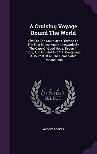 9781340859169: A Cruising Voyage Round the World: First to the South-Seas, Thence to the East-Indies, and Homewards by the Cape of Good Hope. Begun in 1708, and ... a Journal of All the Remarkable Transactions