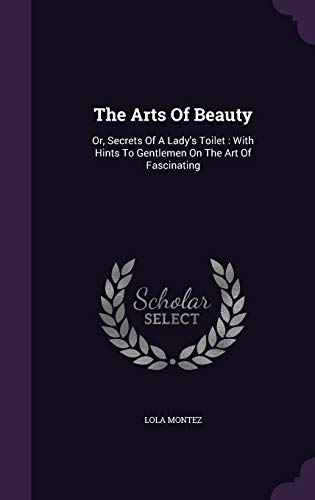 9781340860837: The Arts of Beauty: Or, Secrets of a Lady's Toilet: With Hints to Gentlemen on the Art of Fascinating