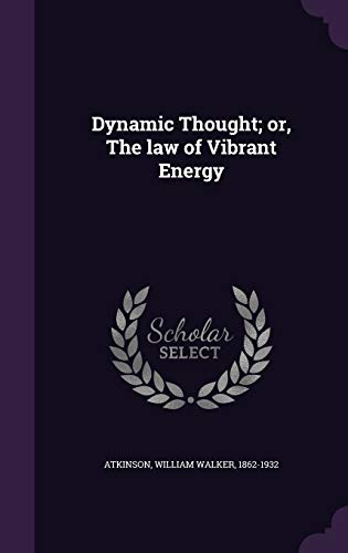 9781340863203: Dynamic Thought; Or, the Law of Vibrant Energy