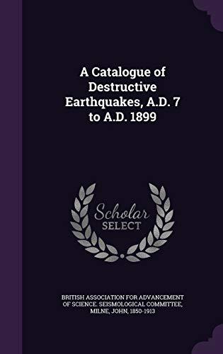 9781340864699: A Catalogue of Destructive Earthquakes, A.D. 7 to A.D. 1899