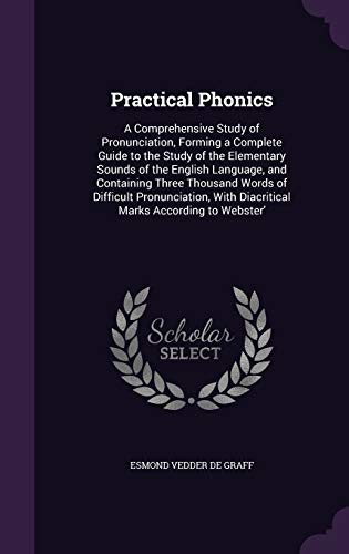 9781340866365: Practical Phonics: A Comprehensive Study of Pronunciation, Forming a Complete Guide to the Study of the Elementary Sounds of the English Language, and ... with Diacritical Marks According to Webster'