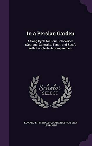In a Persian Garden: A Song-Cycle for: Edward Fitzgerald, Omar