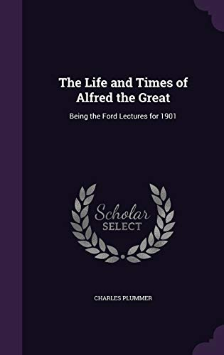 9781340872182: The Life and Times of Alfred the Great: Being the Ford Lectures for 1901