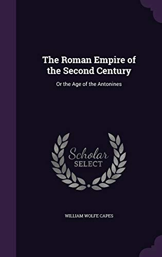 9781340872304: The Roman Empire of the Second Century: Or the Age of the Antonines