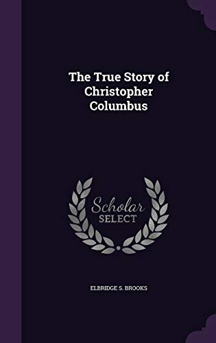 9781340873752: The True Story of Christopher Columbus