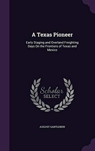 9781340875770: A Texas Pioneer: Early Staging and Overland Freighting Days on the Frontiers of Texas and Mexico