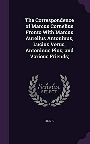 9781340876814: The Correspondence of Marcus Cornelius Fronto with Marcus Aurelius Antoninus, Lucius Verus, Antoninus Pius, and Various Friends;