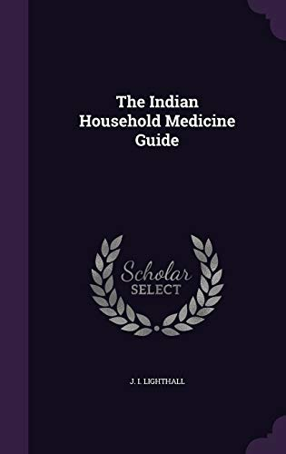 The Indian Household Medicine Guide (Hardback): J I Lighthall