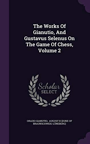 9781340878719: The Works of Gianutio, and Gustavus Selenus on the Game of Chess, Volume 2
