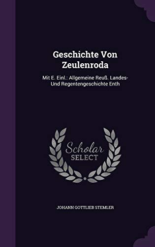 9781340880767: Geschichte Von Zeulenroda: Mit E. Einl.: Allgemeine Reuss. Landes- Und Regentengeschichte Enth