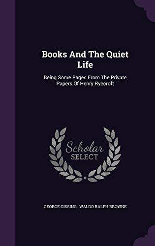 9781340882082: Books and the Quiet Life: Being Some Pages from the Private Papers of Henry Ryecroft
