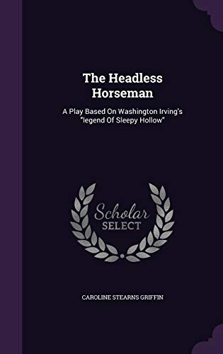 9781340884512: The Headless Horseman: A Play Based on Washington Irving's Legend of Sleepy Hollow
