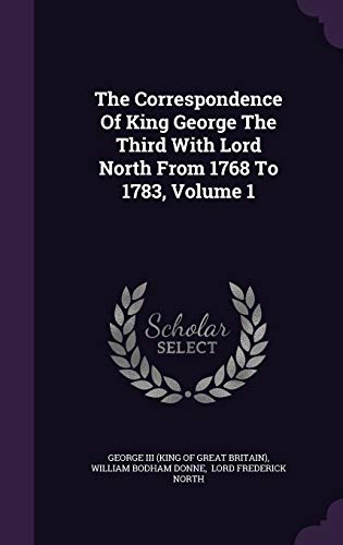 9781340884970: The Correspondence of King George the Third with Lord North from 1768 to 1783, Volume 1
