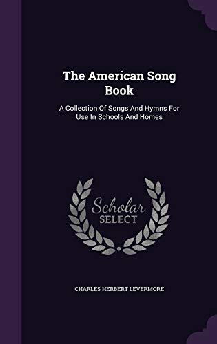 9781340888299: The American Song Book: A Collection of Songs and Hymns for Use in Schools and Homes