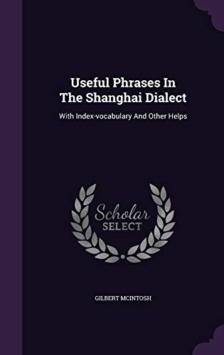 9781340889050: Useful Phrases in the Shanghai Dialect: With Index-Vocabulary and Other Helps