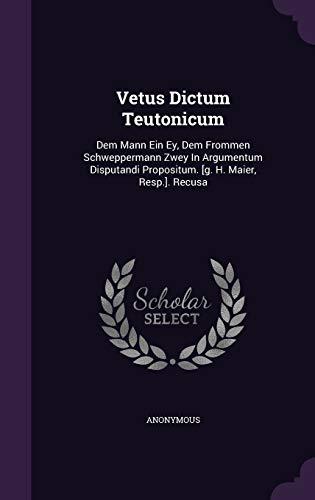 9781340890179: Vetus Dictum Teutonicum: Dem Mann Ein Ey, Dem Frommen Schweppermann Zwey In Argumentum Disputandi Propositum. [g. H. Maier, Resp.]. Recusa