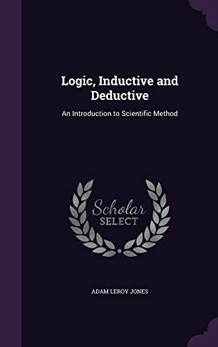 9781340892845: Logic, Inductive and Deductive: An Introduction to Scientific Method