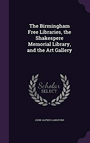 9781340897604: The Birmingham Free Libraries, the Shakespere Memorial Library, and the Art Gallery
