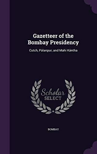 Gazetteer of the Bombay Presidency: Cutch, Palanpur,: Bombay