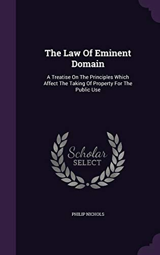 9781340904401: The Law of Eminent Domain: A Treatise on the Principles Which Affect the Taking of Property for the Public Use