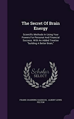 9781340905507: The Secret of Brain Energy: Scientific Methods in Using Your Powers for Personal and Financial Success. with an Added Treatise Building a Better Brain,