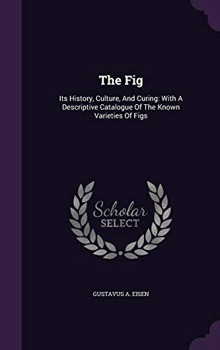 9781340907396: The Fig: Its History, Culture, and Curing: With a Descriptive Catalogue of the Known Varieties of Figs