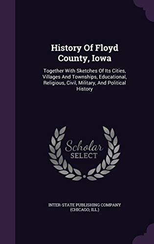 9781340907891: History of Floyd County, Iowa: Together with Sketches of Its Cities, Villages and Townships, Educational, Religious, Civil, Military, and Political History