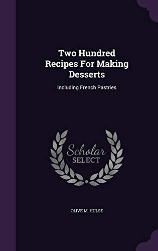 9781340908904: Two Hundred Recipes for Making Desserts: Including French Pastries