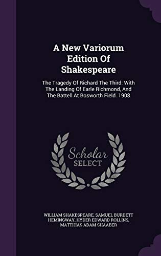 9781340912338: A New Variorum Edition of Shakespeare: The Tragedy of Richard the Third: With the Landing of Earle Richmond, and the Battell at Bosworth Field. 1908