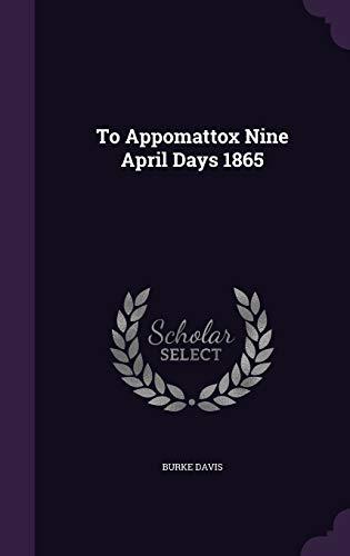 9781340913366: To Appomattox Nine April Days 1865
