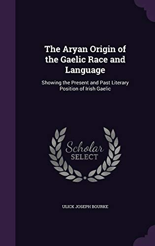 9781340923082: The Aryan Origin of the Gaelic Race and Language: Showing the Present and Past Literary Position of Irish Gaelic