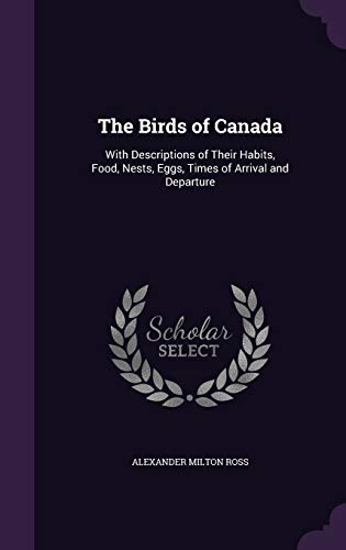 9781340923891: The Birds of Canada: With Descriptions of Their Habits, Food, Nests, Eggs, Times of Arrival and Departure