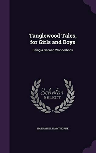 9781340926793: Tanglewood Tales, for Girls and Boys: Being a Second Wonderbook