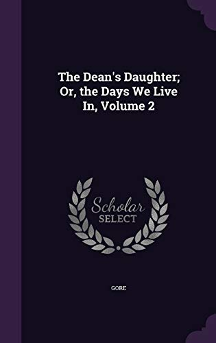 9781340931643: The Dean's Daughter; Or, the Days We Live In, Volume 2