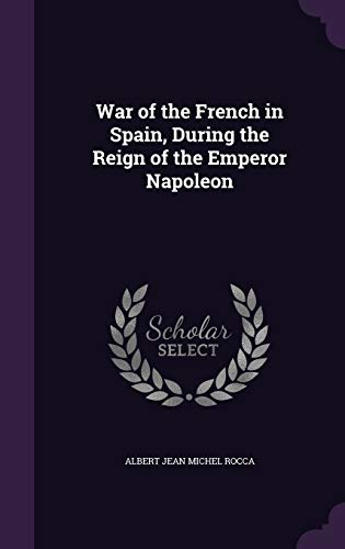 9781340935993: War of the French in Spain, During the Reign of the Emperor Napoleon